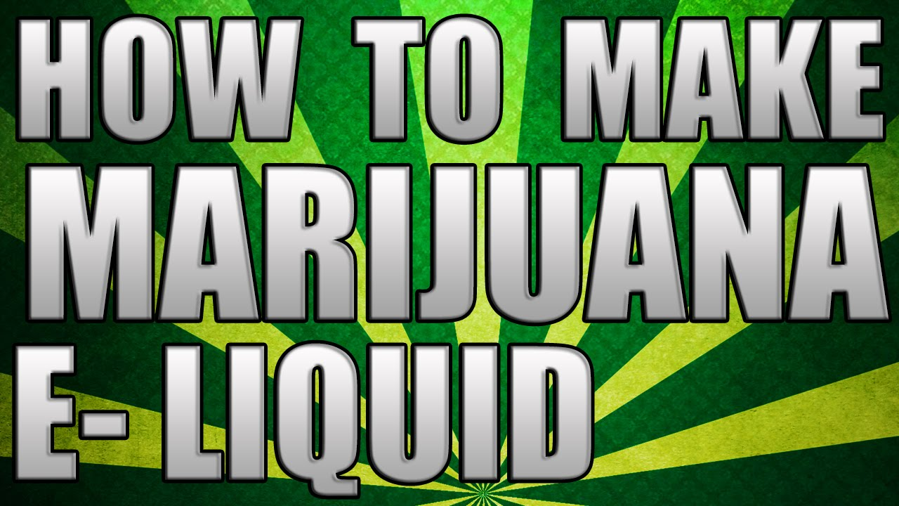 How To Make Marijuana E-Cig Liquid / E-liquid