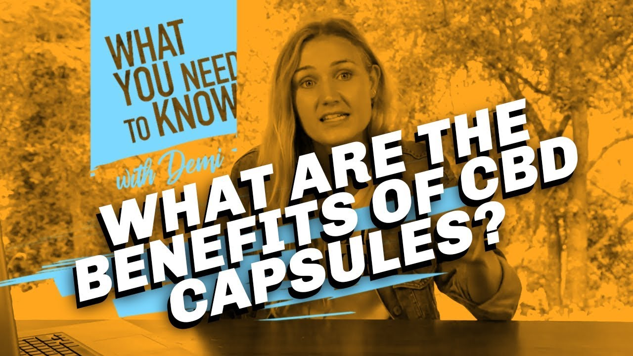 What Are The Benefits Of CBD Capsules